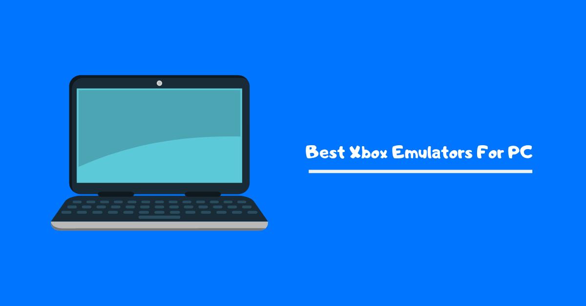 6 Best Xbox Emulators For PC - Techixty
