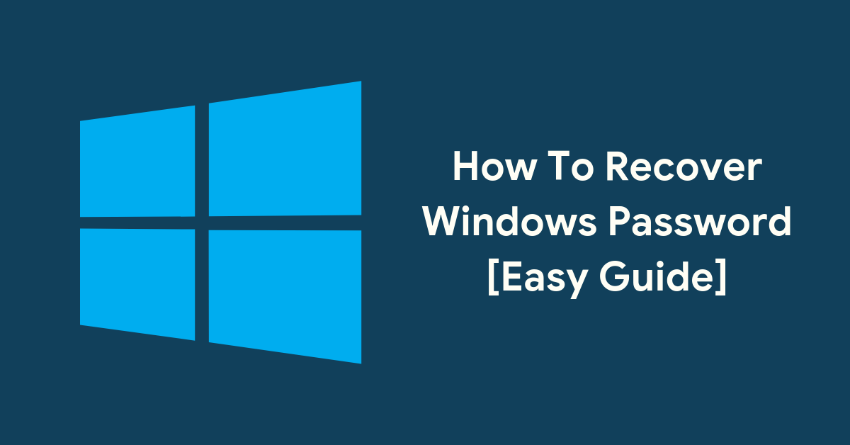 How To Recover Windows Password [Easy Guide]