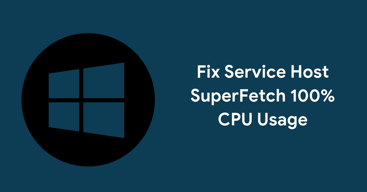 Fix Service Host SuperFetch 100% CPU Usage