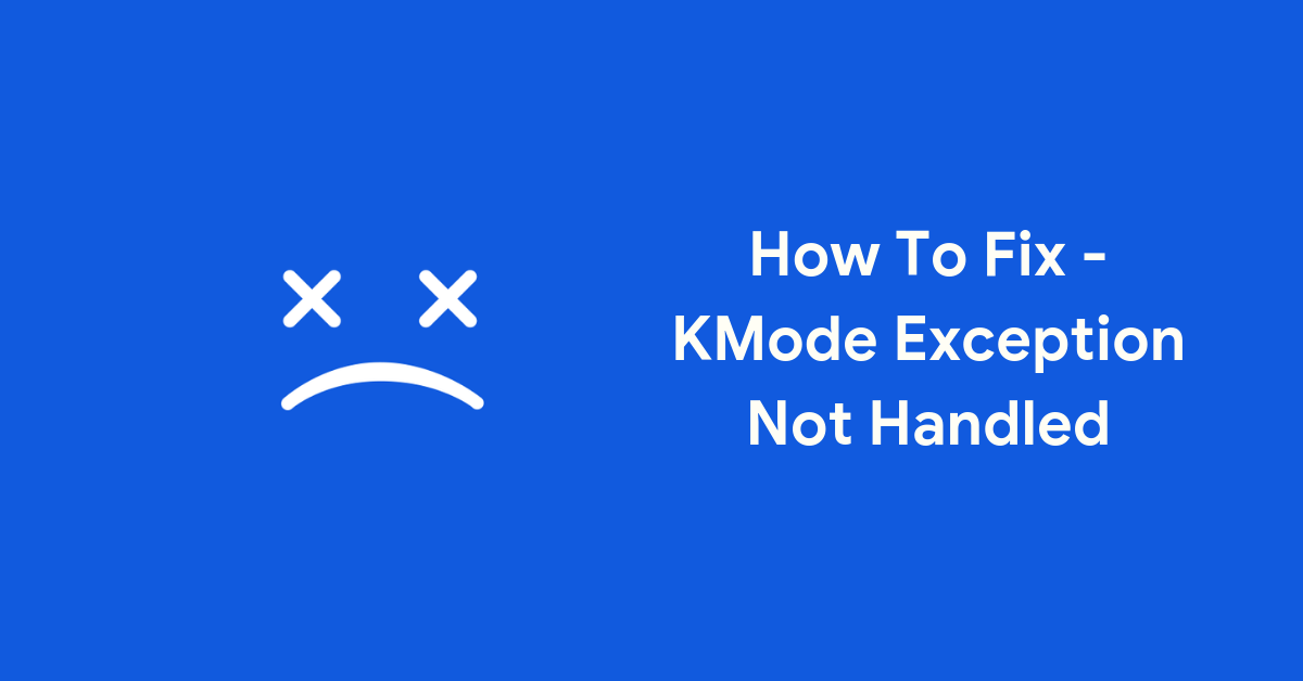 How To Fix - KMode Exception Not Handled