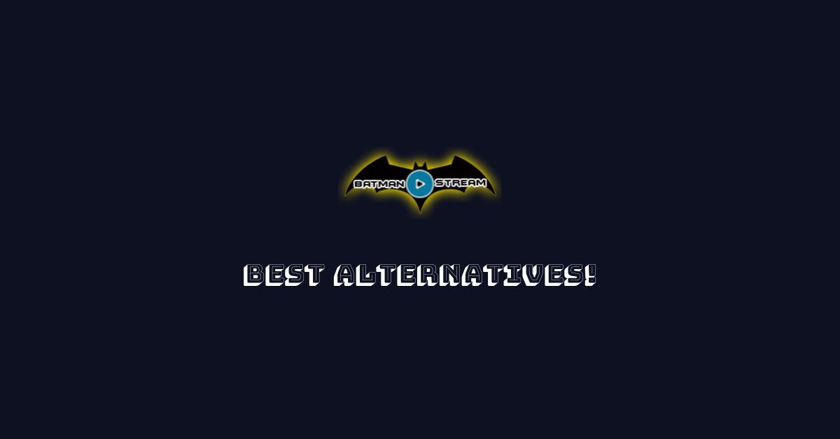BatmanStream Best Alternatives!