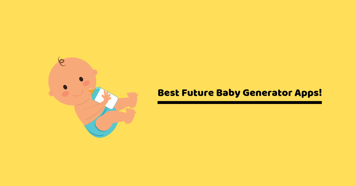 Best Future Baby Generator Apps!