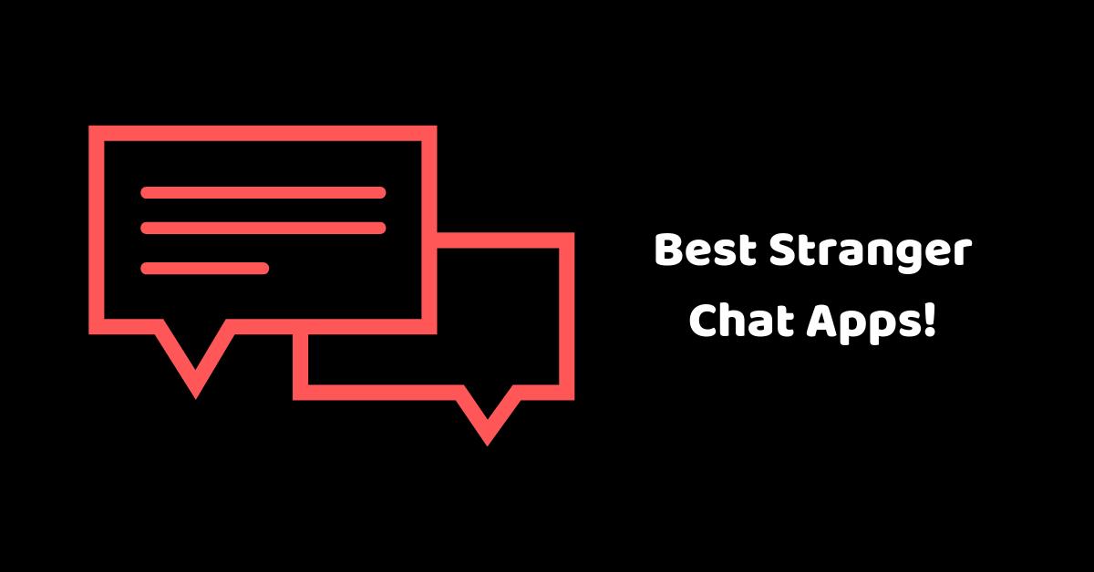 Best Stranger Chat Apps!