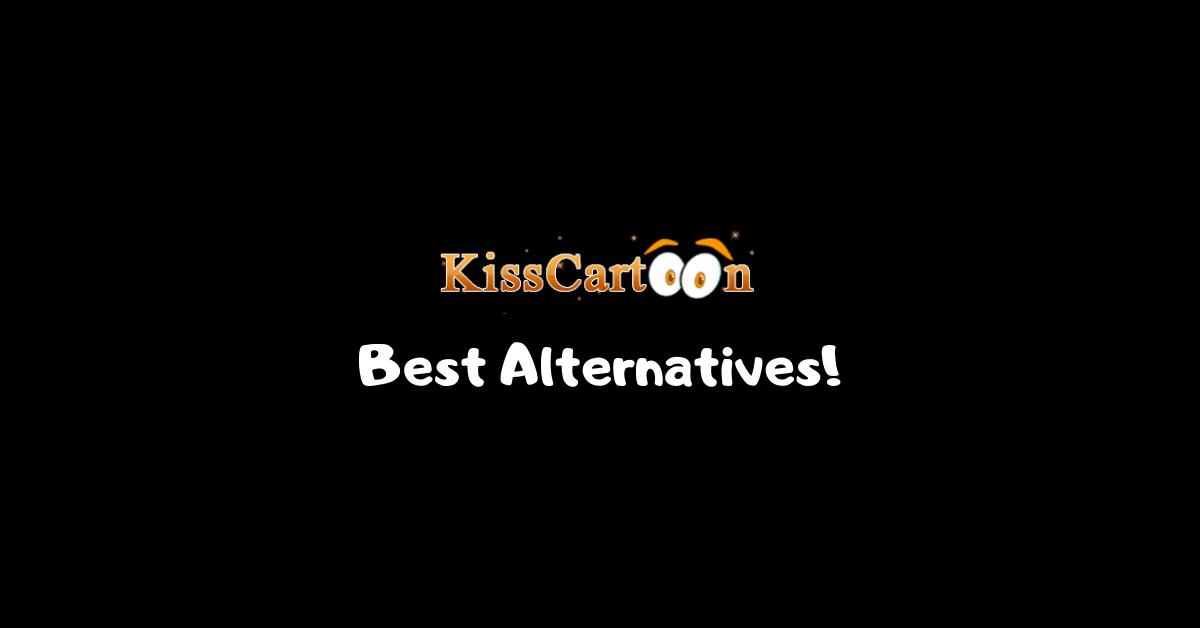 KissCartoon Best Alternatives!