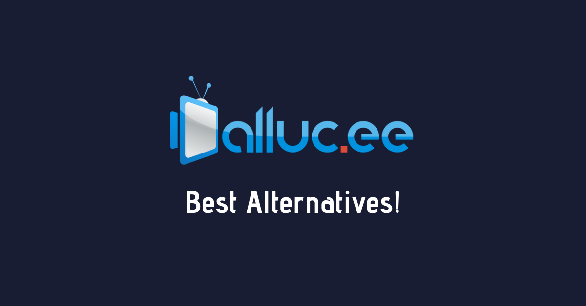 Alluc.ee Best Alternatives!