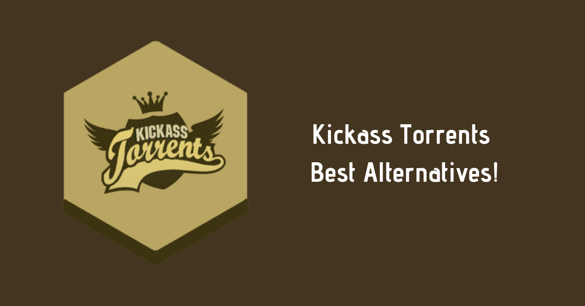 Kickass Torrents Best Alternatives!